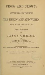 Cross and Crown, or, the Sufferings and Triumphs of the Heroic Men and Women.... James D McCabe Jr. 1874